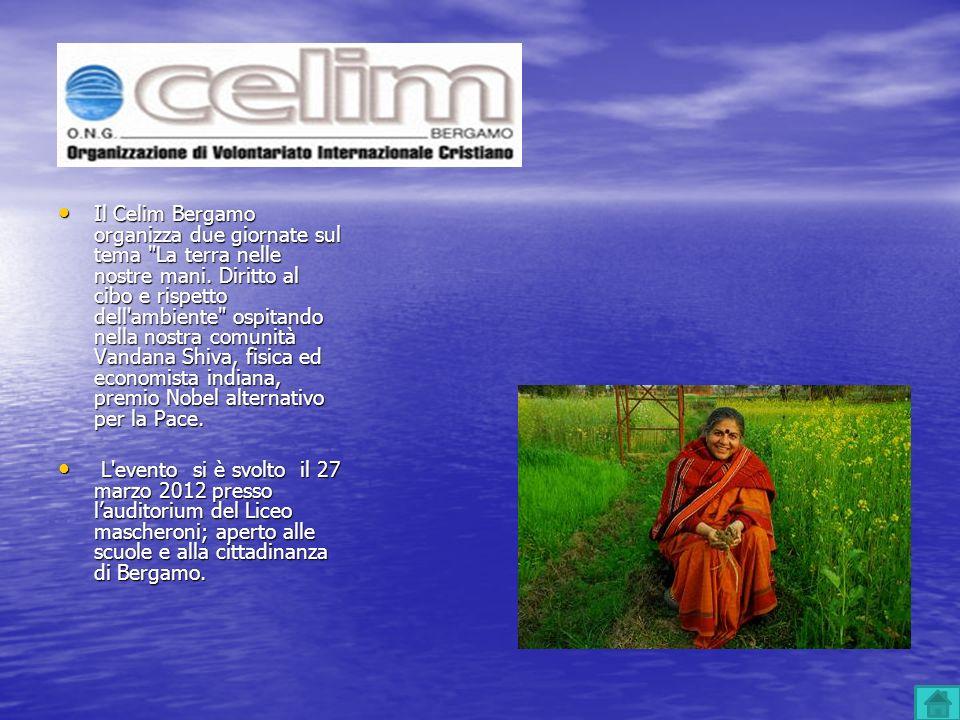 Il Celim Bergamo organizza due giornate sul tema La terra nelle nostre mani. Diritto al cibo e rispetto dell ambiente ospitando nella nostra comunità Vandana Shiva, fisica ed economista indiana, premio Nobel alternativo per la Pace.