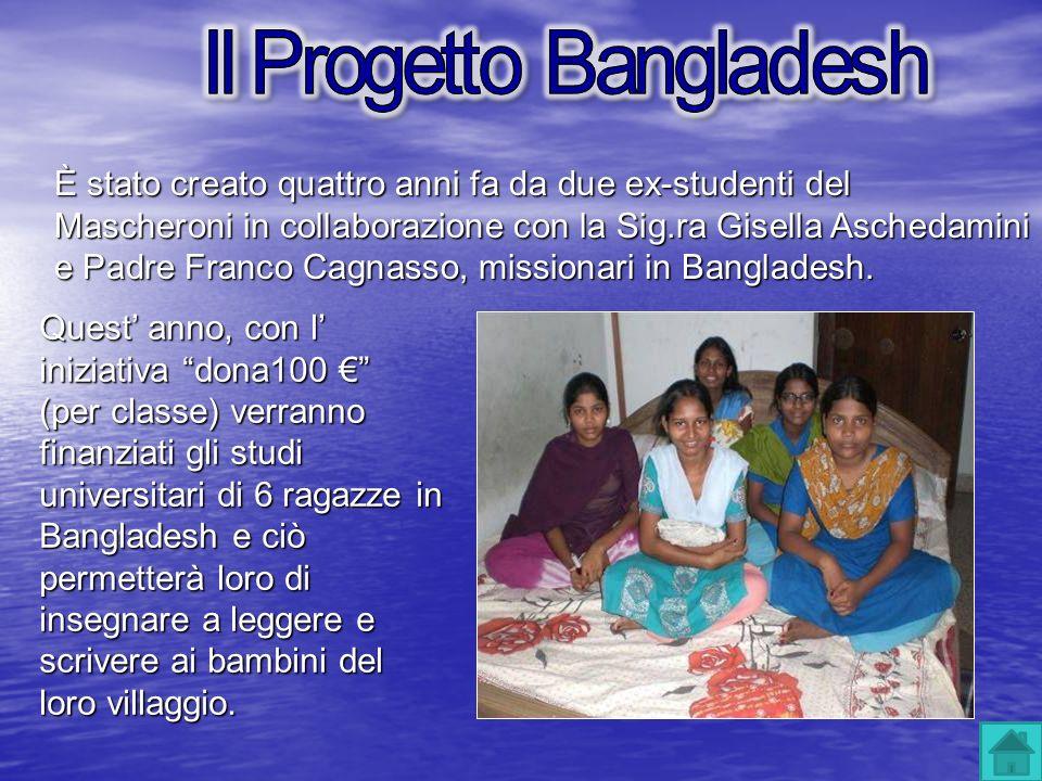 È stato creato quattro anni fa da due ex-studenti del Mascheroni in collaborazione con la Sig.ra Gisella Aschedamini e Padre Franco Cagnasso, missionari in Bangladesh.