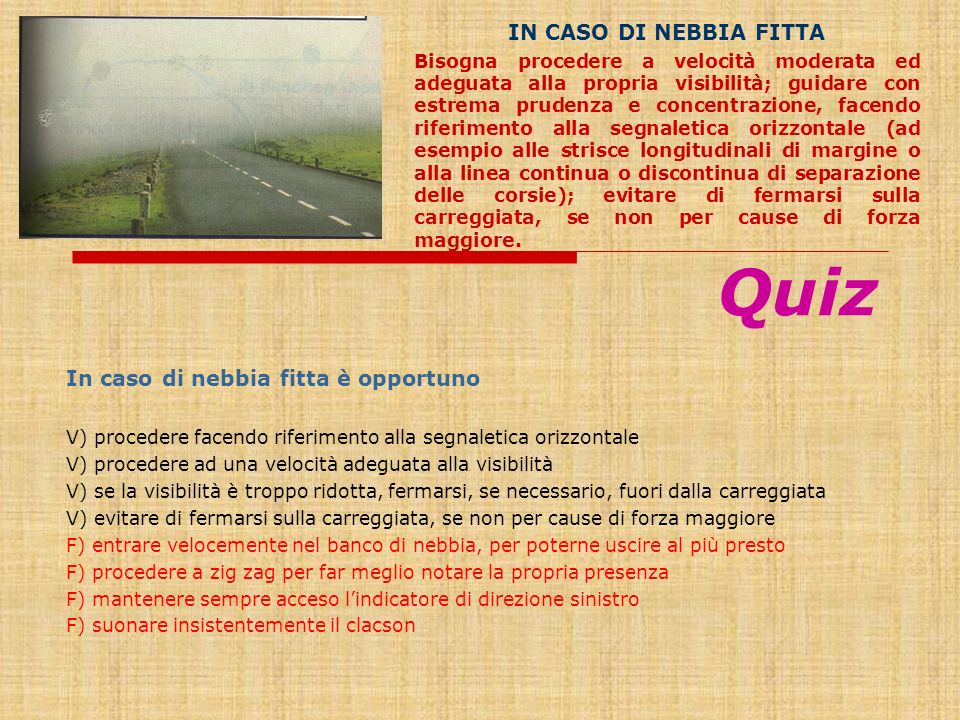 Quiz IN CASO DI NEBBIA FITTA In caso di nebbia fitta è opportuno