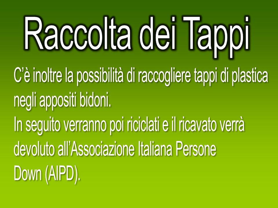 Raccolta dei Tappi C'è inoltre la possibilità di raccogliere tappi di plastica. negli appositi bidoni.