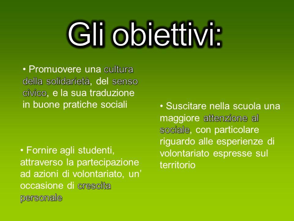 Gli obiettivi: Promuovere una cultura della solidarietà, del senso civico, e la sua traduzione in buone pratiche sociali.