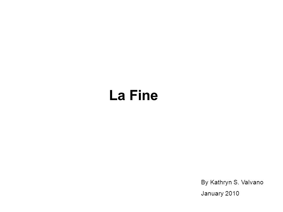 La Fine By Kathryn S. Valvano January 2010