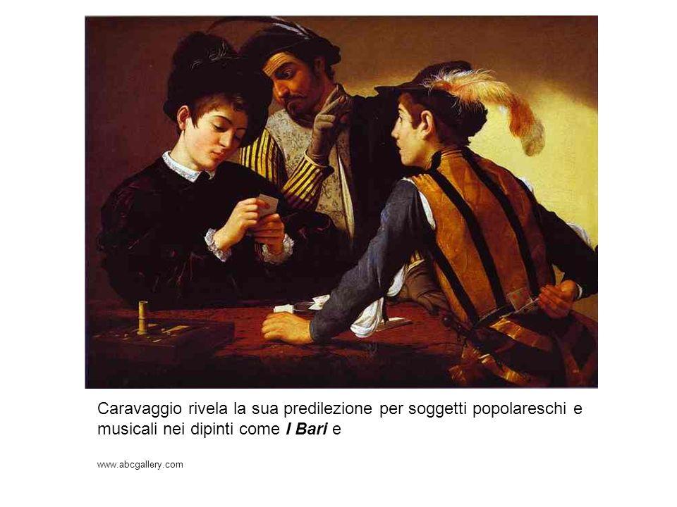 Caravaggio rivela la sua predilezione per soggetti popolareschi e musicali nei dipinti come I Bari e