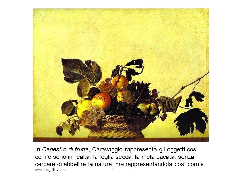 In Canestro di frutta, Caravaggio rappresenta gli oggetti così com'è sono in realtà: la foglia secca, la mela bacata, senza cercare di abbellire la natura, ma rappresentandola così com'è.