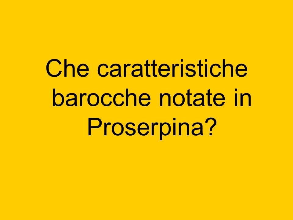 Che caratteristiche barocche notate in Proserpina
