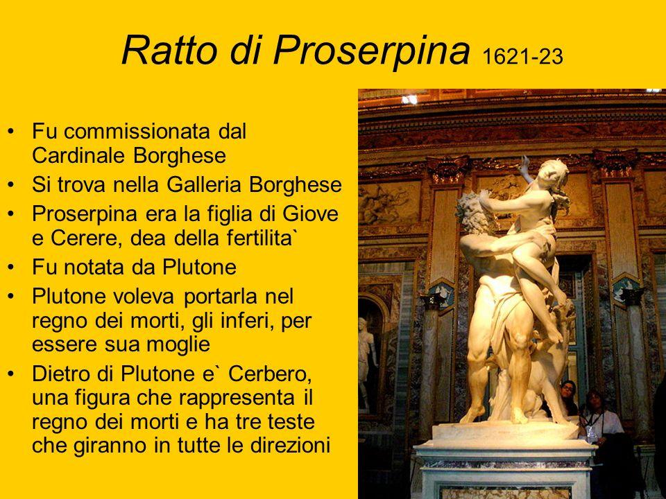 Ratto di Proserpina 1621-23 Fu commissionata dal Cardinale Borghese