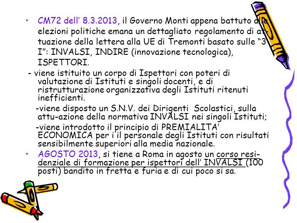CM72 dell' 8.3.2013, il Governo Monti appena battuto alle elezioni politiche emana un dettagliato regolamento di at-tuazione della lettera alla UE di Tremonti basato sulle 3 I : INVALSI, INDIRE (innovazione tecnologica), ISPETTORI.