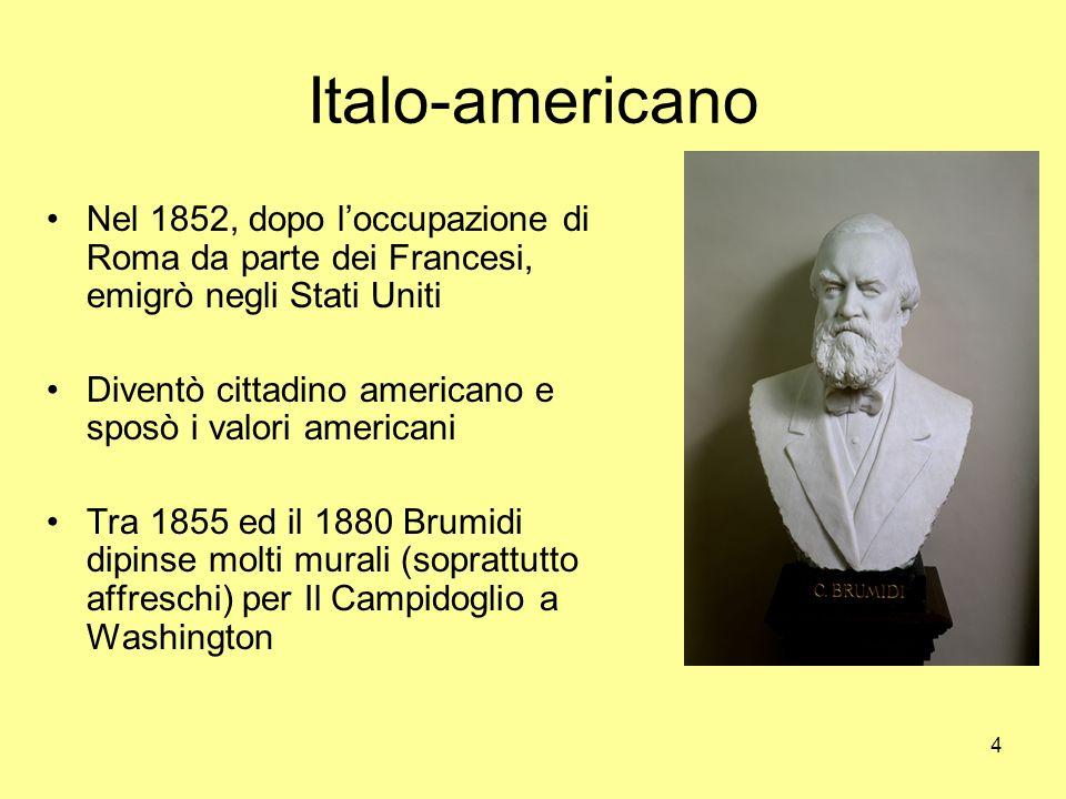 Italo-americano Nel 1852, dopo l'occupazione di Roma da parte dei Francesi, emigrò negli Stati Uniti.