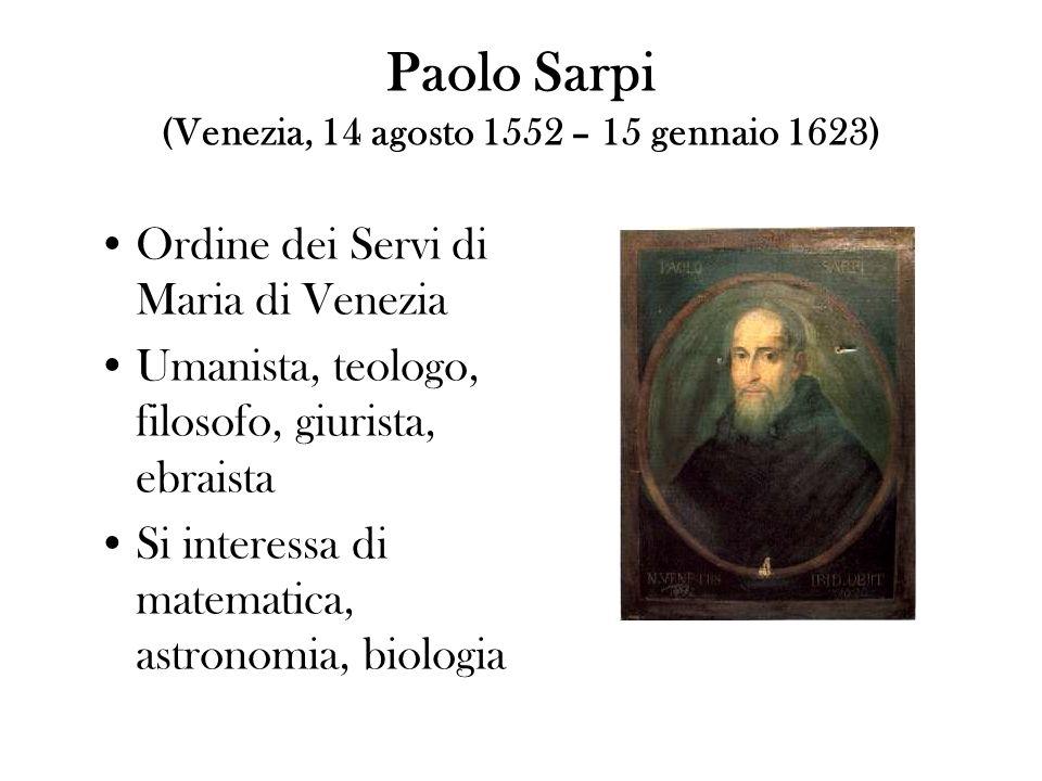 Paolo Sarpi (Venezia, 14 agosto 1552 – 15 gennaio 1623)