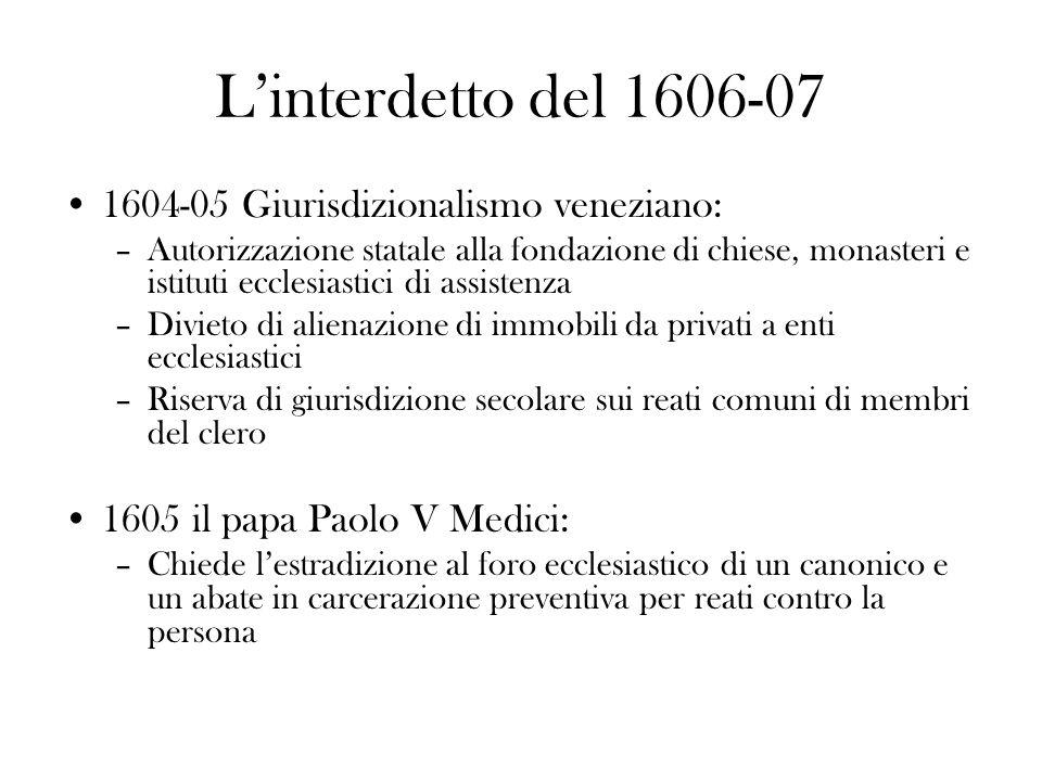 L'interdetto del 1606-07 1604-05 Giurisdizionalismo veneziano: