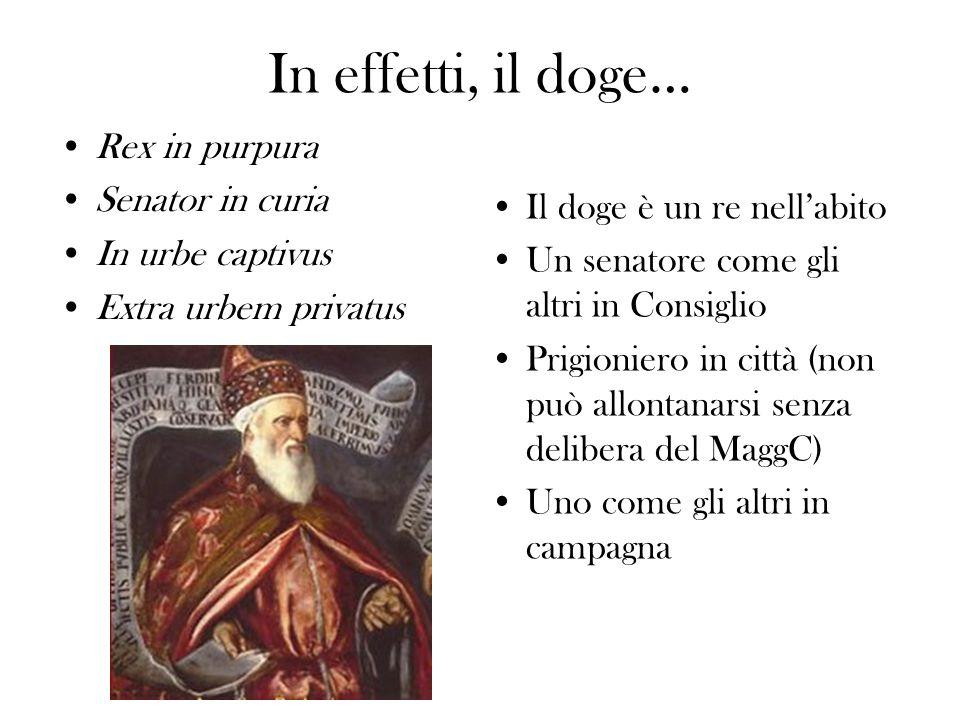 In effetti, il doge… Rex in purpura Senator in curia In urbe captivus