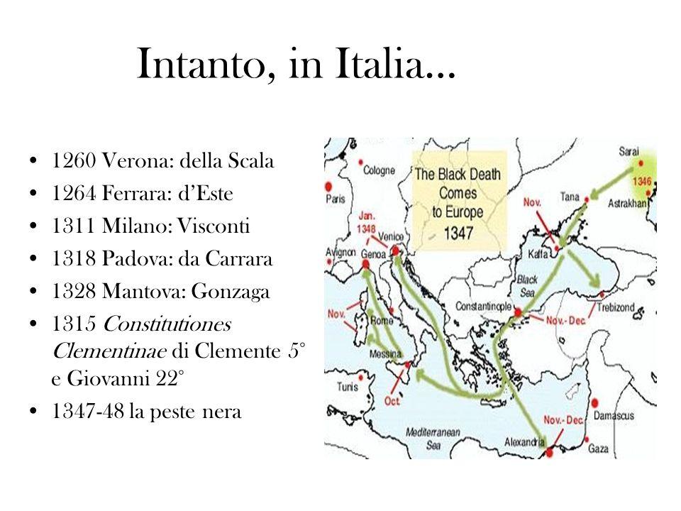 Intanto, in Italia… 1260 Verona: della Scala 1264 Ferrara: d'Este