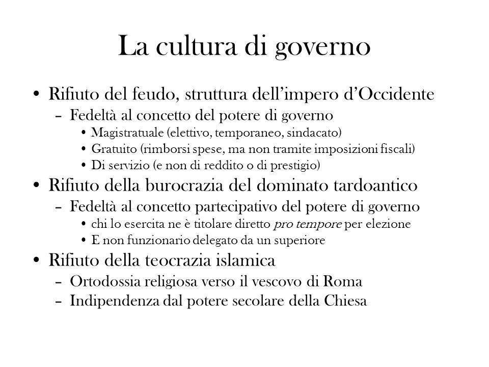 La cultura di governo Rifiuto del feudo, struttura dell'impero d'Occidente. Fedeltà al concetto del potere di governo.