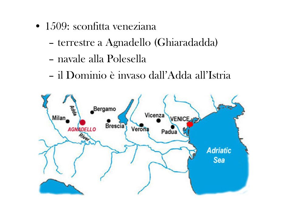 1509: sconfitta veneziana terrestre a Agnadello (Ghiaradadda) navale alla Polesella.