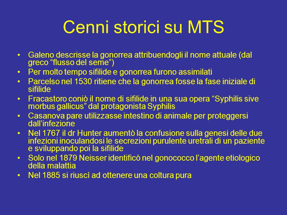 Cenni storici su MTS Galeno descrisse la gonorrea attribuendogli il nome attuale (dal greco flusso del seme )