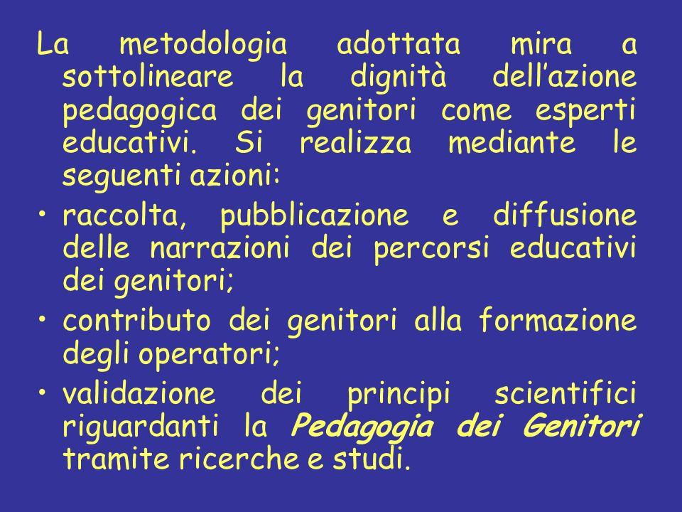 La metodologia adottata mira a sottolineare la dignità dell'azione pedagogica dei genitori come esperti educativi. Si realizza mediante le seguenti azioni: