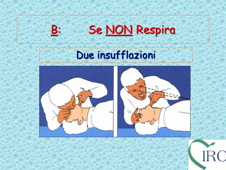 B: Se NON Respira Due insufflazioni