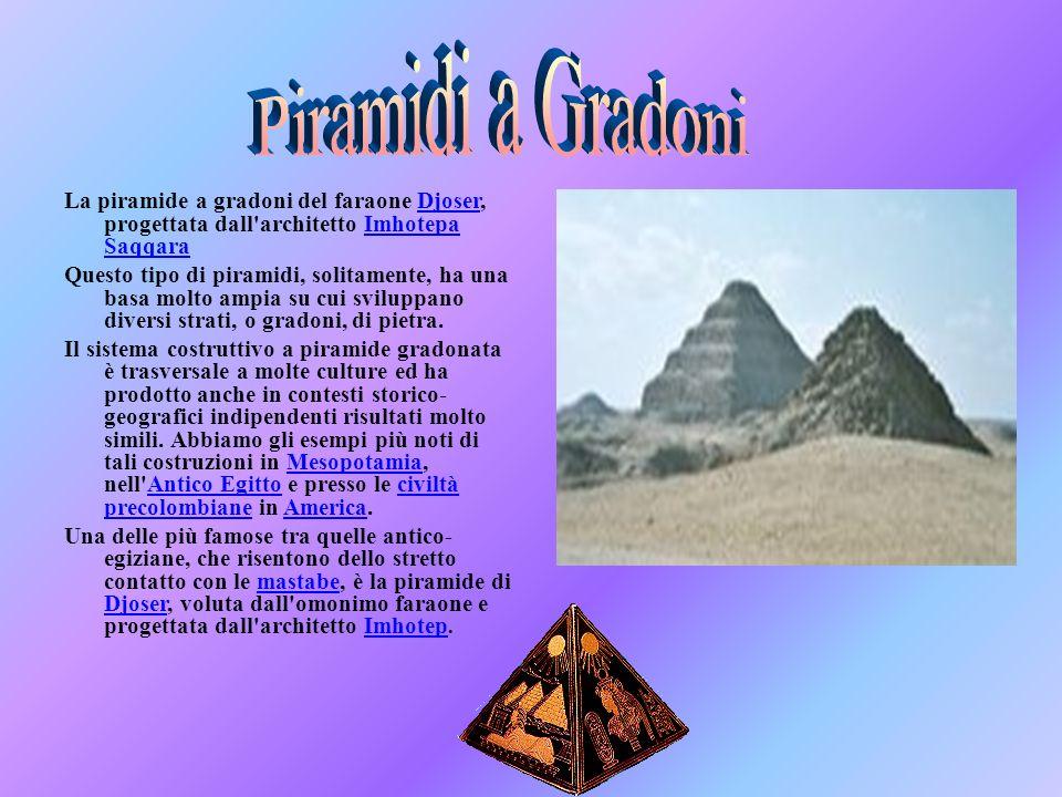 Piramidi a Gradoni La piramide a gradoni del faraone Djoser, progettata dall architetto Imhotepa Saqqara.