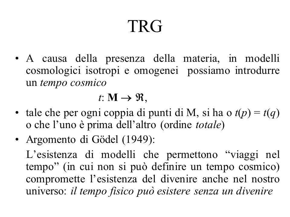 TRG A causa della presenza della materia, in modelli cosmologici isotropi e omogenei possiamo introdurre un tempo cosmico.