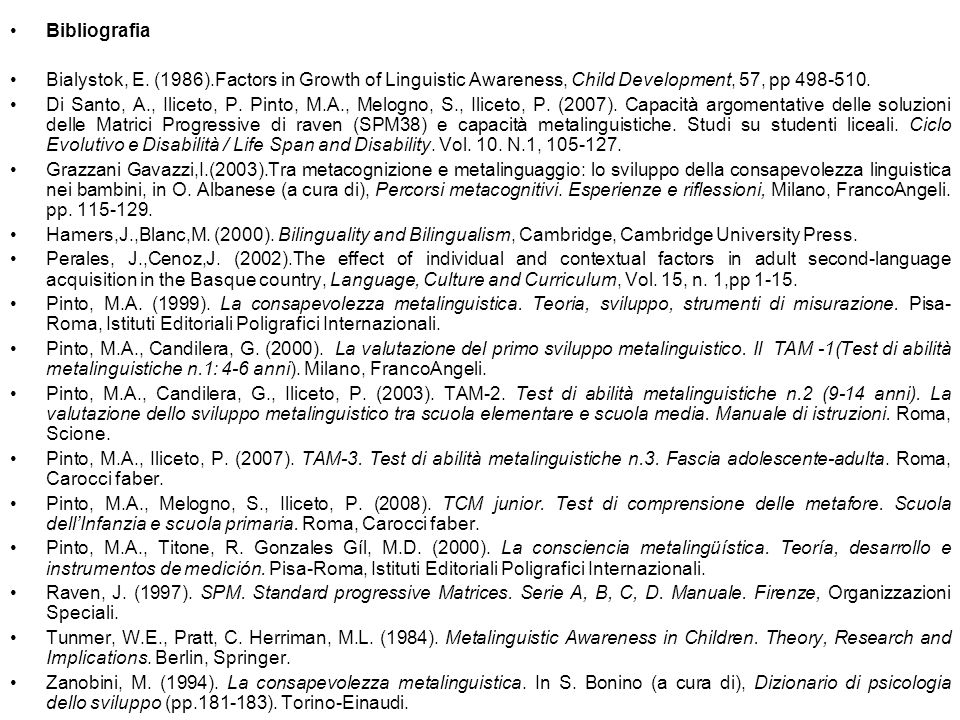 Bibliografia Bialystok, E. (1986).Factors in Growth of Linguistic Awareness, Child Development, 57, pp 498-510.