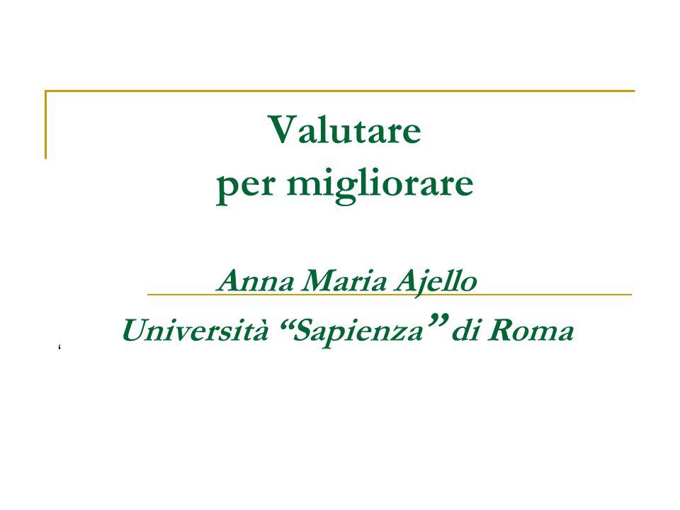 Valutare per migliorare Anna Maria Ajello Università Sapienza di Roma