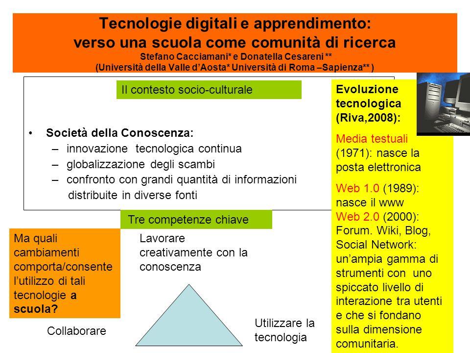 Tecnologie digitali e apprendimento: verso una scuola come comunità di ricerca Stefano Cacciamani* e Donatella Cesareni ** (Università della Valle d'Aosta* Università di Roma –Sapienza** )