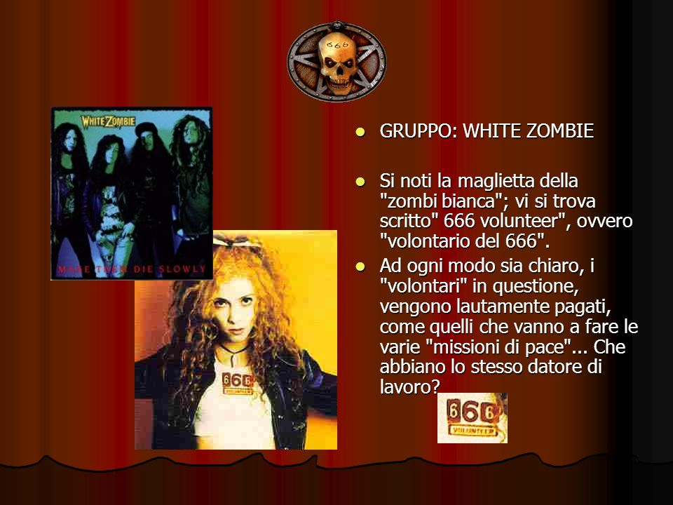 GRUPPO: WHITE ZOMBIESi noti la maglietta della zombi bianca ; vi si trova scritto 666 volunteer , ovvero volontario del 666 .