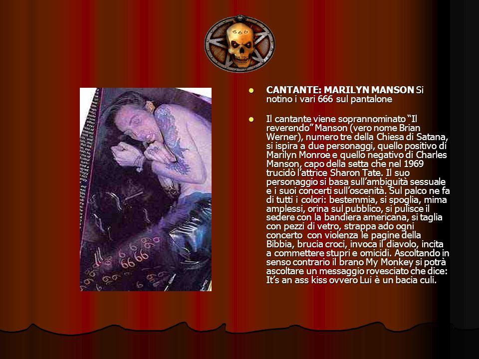 CANTANTE: MARILYN MANSON Si notino i vari 666 sul pantalone