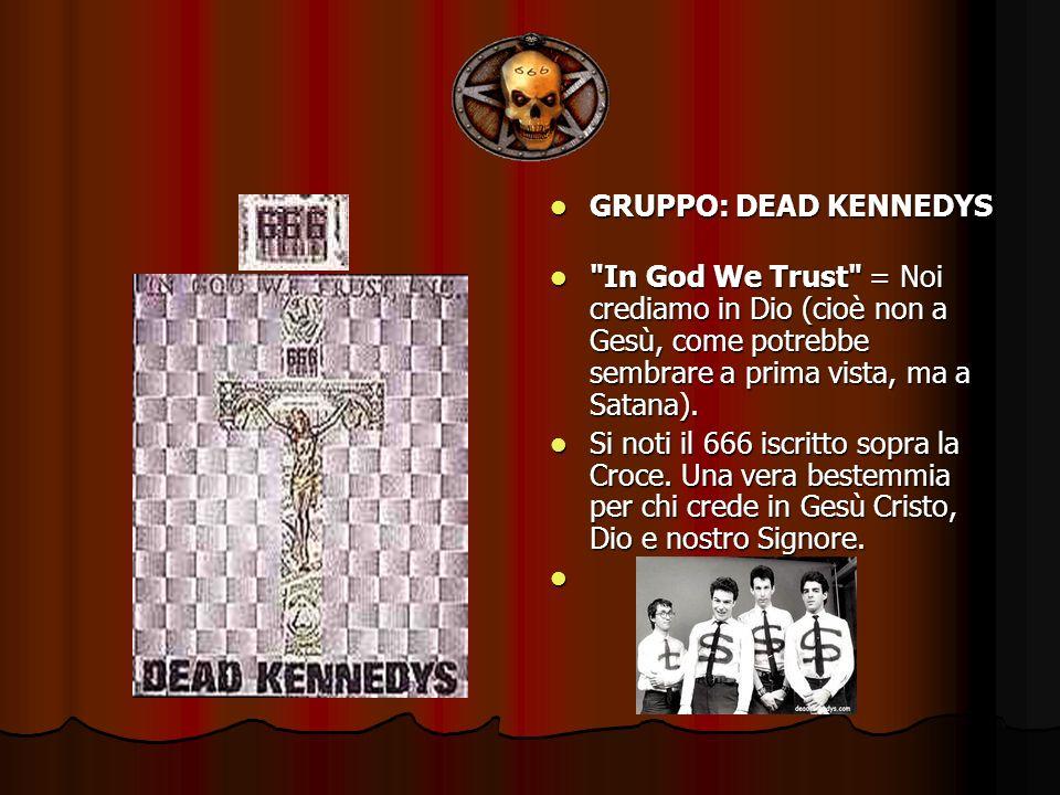 GRUPPO: DEAD KENNEDYS In God We Trust = Noi crediamo in Dio (cioè non a Gesù, come potrebbe sembrare a prima vista, ma a Satana).