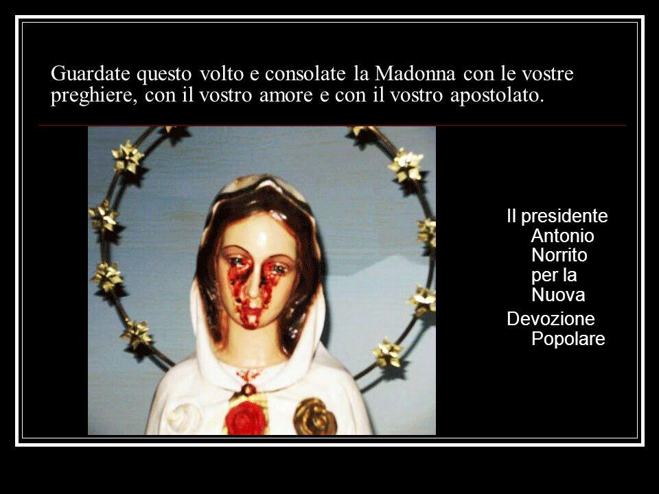 Guardate questo volto e consolate la Madonna con le vostre preghiere, con il vostro amore e con il vostro apostolato.