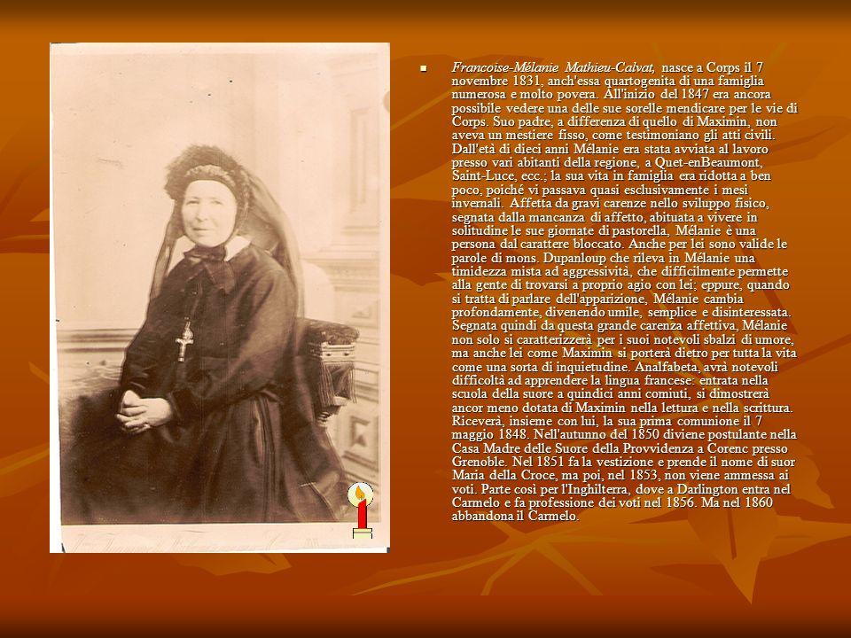 Francoise-Mélanie Mathieu-Calvat, nasce a Corps il 7 novembre 1831, anch essa quartogenita di una famiglia numerosa e molto povera.