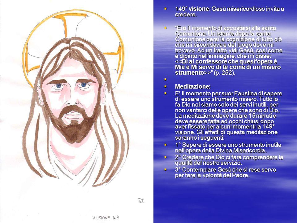 149° visione: Gesù misericordioso invita a credere.