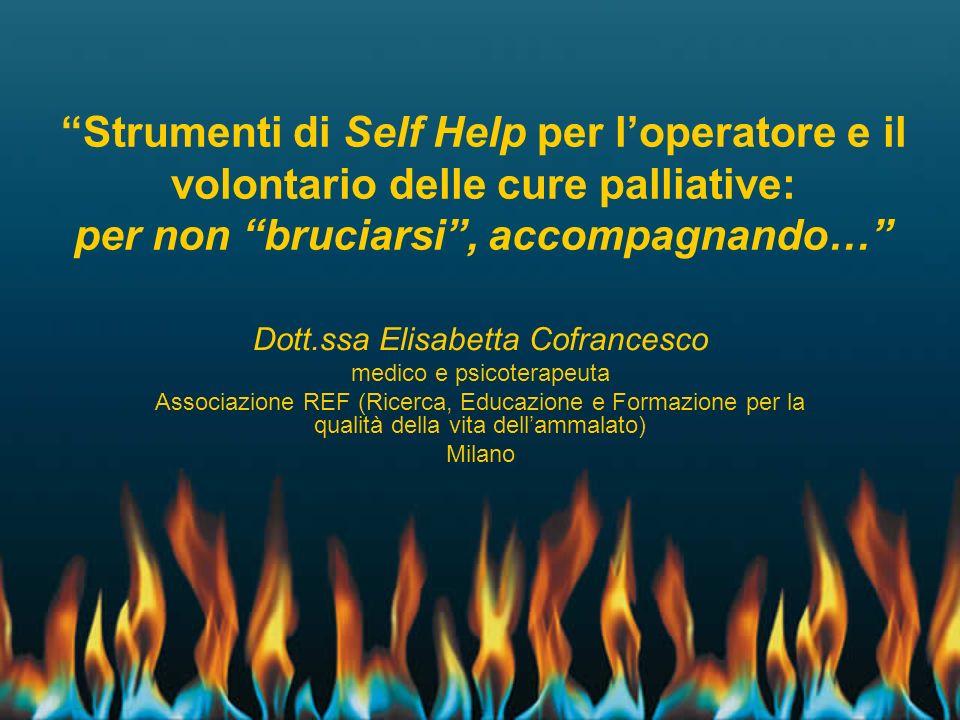 Strumenti di Self Help per l'operatore e il volontario delle cure palliative: per non bruciarsi , accompagnando…