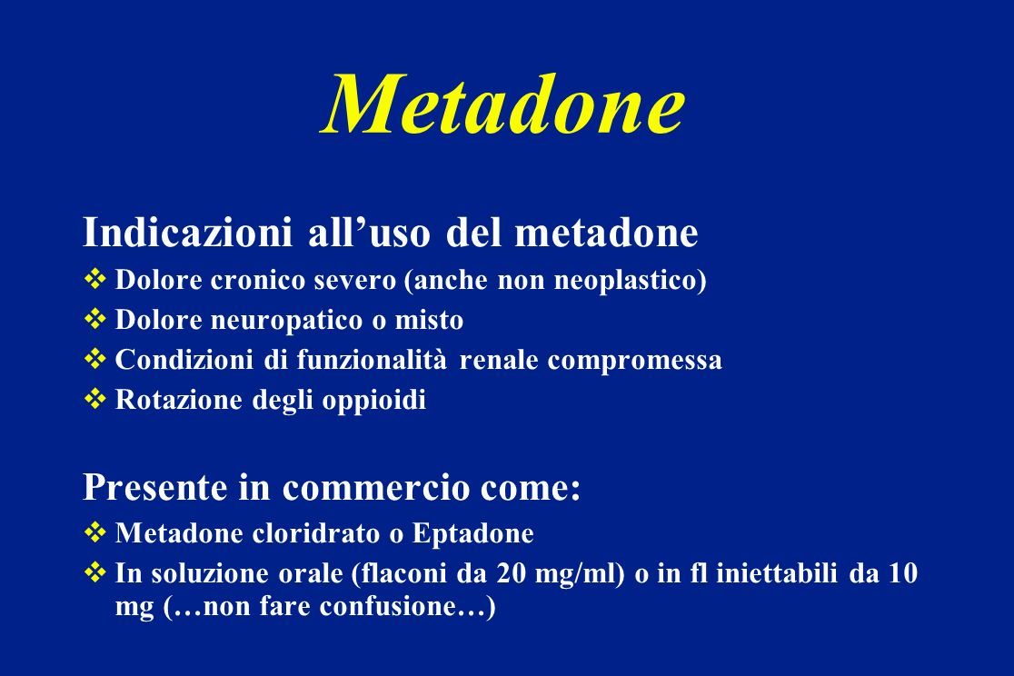 Metadone Indicazioni all'uso del metadone Presente in commercio come: