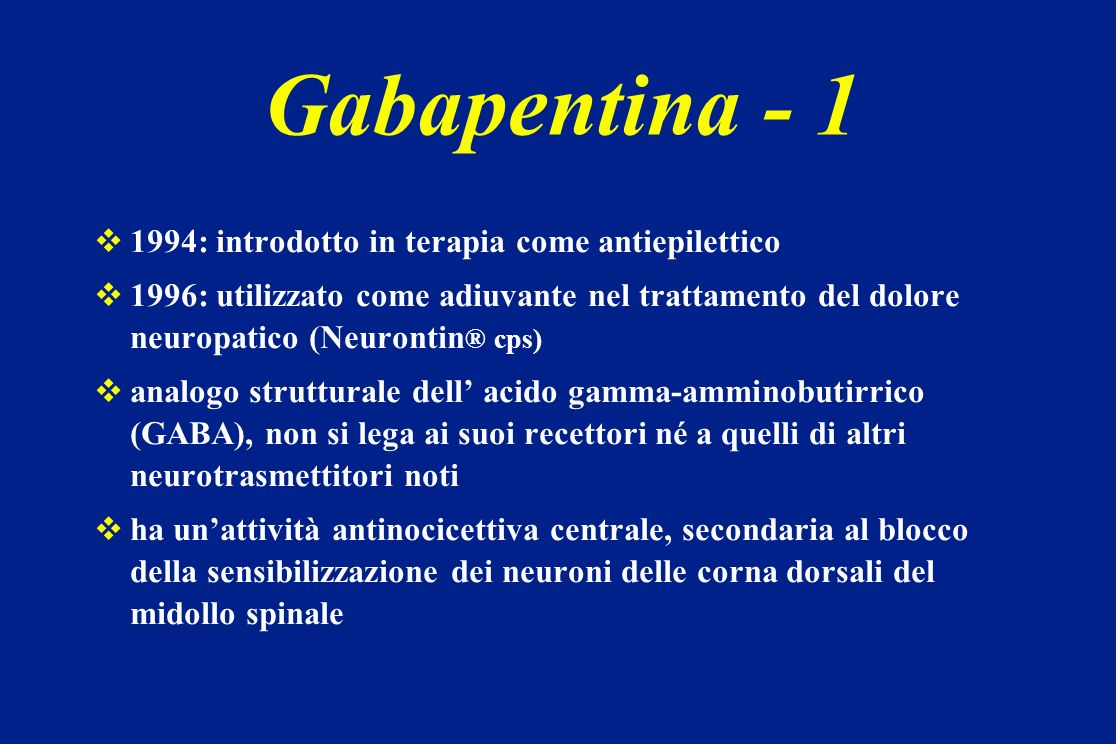 Gabapentina - 1 1994: introdotto in terapia come antiepilettico