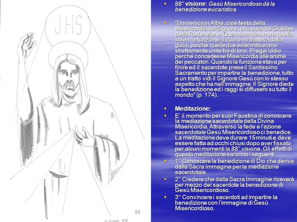88° visione: Gesù Misericordioso dà la benedizione eucaristica.