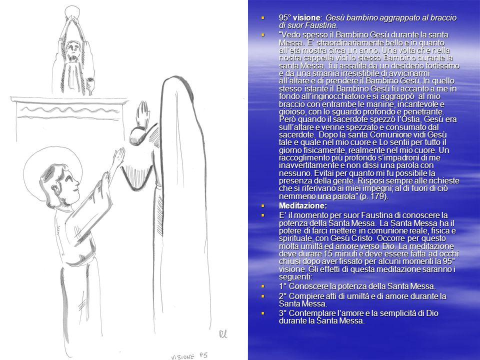 95° visione: Gesù bambino aggrappato al braccio di suor Faustina.