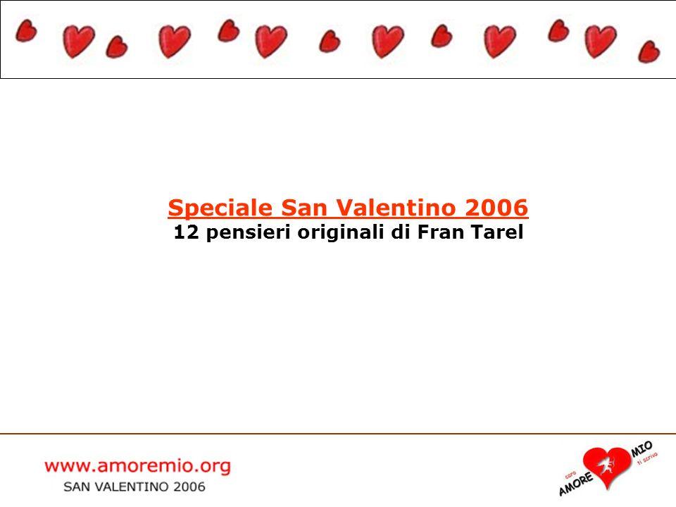 Speciale San Valentino 2006 12 pensieri originali di Fran Tarel