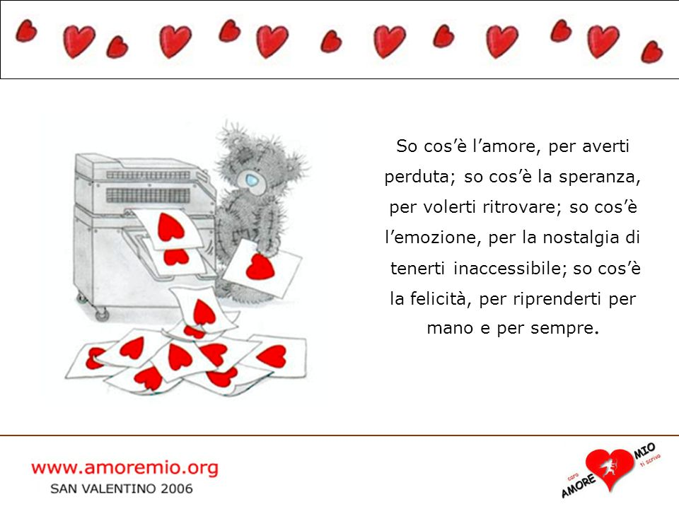 So cos'è l'amore, per averti perduta; so cos'è la speranza,