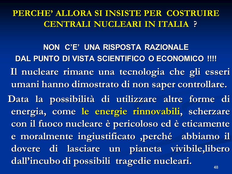 PERCHE' ALLORA SI INSISTE PER COSTRUIRE CENTRALI NUCLEARI IN ITALIA