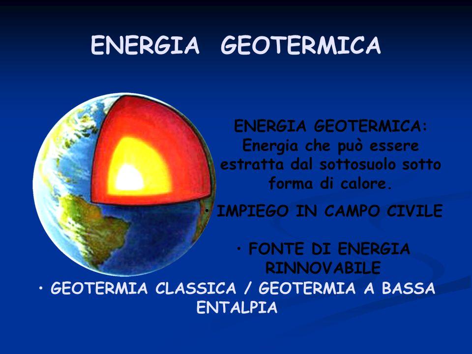 ENERGIA GEOTERMICA ENERGIA GEOTERMICA: Energia che può essere estratta dal sottosuolo sotto forma di calore.