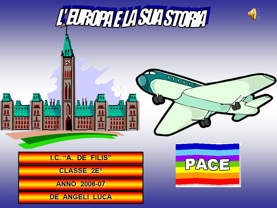 L EUROPA E LA SUA STORIA I.C. A. DE FILIS CLASSE 2E° ANNO 2006-07