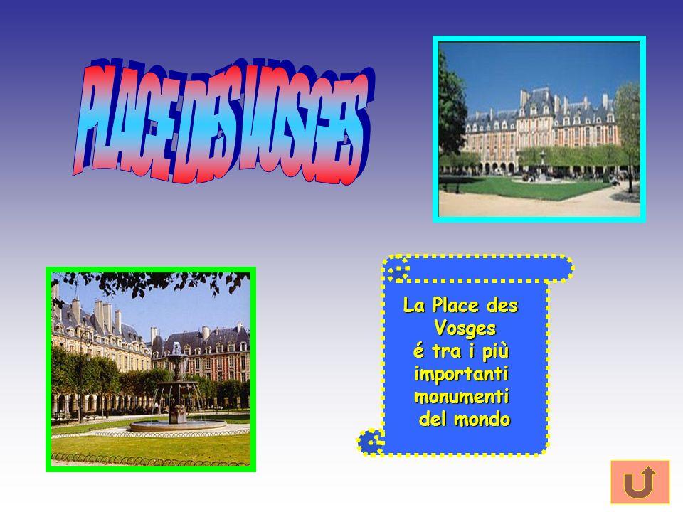 PLACE DES VOSGES La Place des Vosges é tra i più importanti monumenti