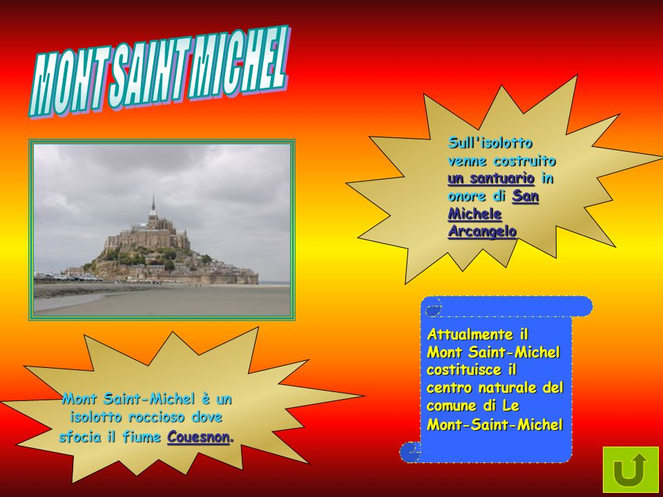 MONT SAINT MICHELSull isolotto venne costruito un santuario in onore di San Michele Arcangelo.