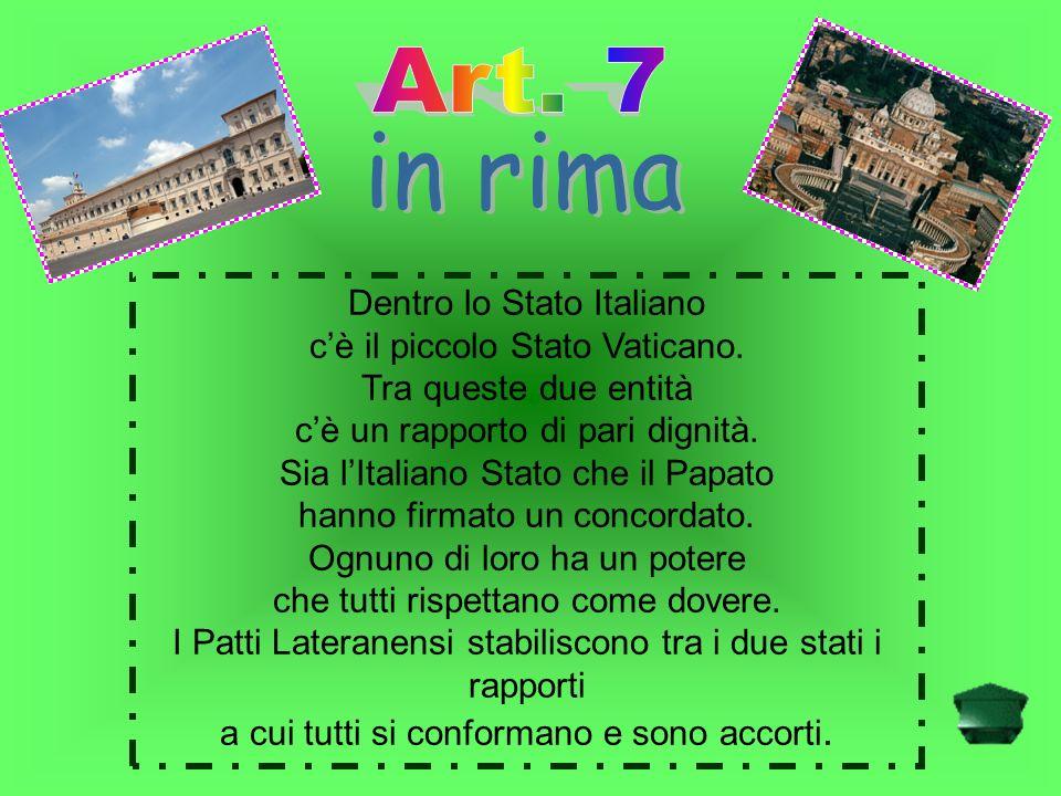 in rima Art. 7 Dentro lo Stato Italiano c'è il piccolo Stato Vaticano.