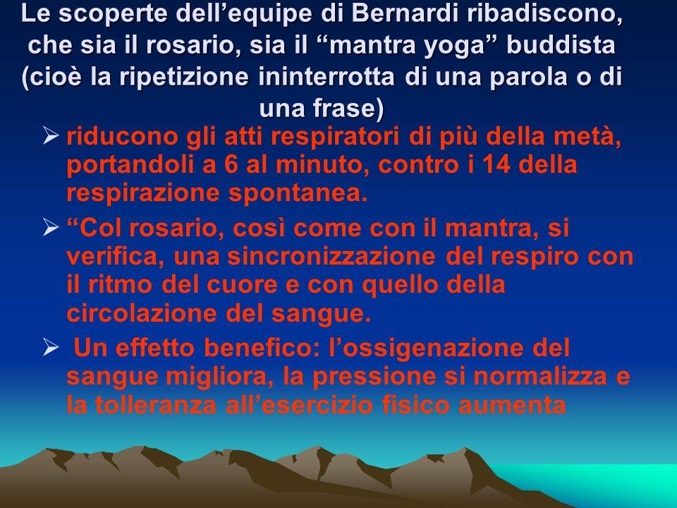 Le scoperte dell'equipe di Bernardi ribadiscono, che sia il rosario, sia il mantra yoga buddista (cioè la ripetizione ininterrotta di una parola o di una frase)