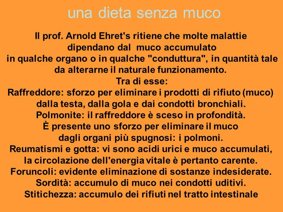 una dieta senza muco Il prof. Arnold Ehret s ritiene che molte malattie. dipendano dal muco accumulato.