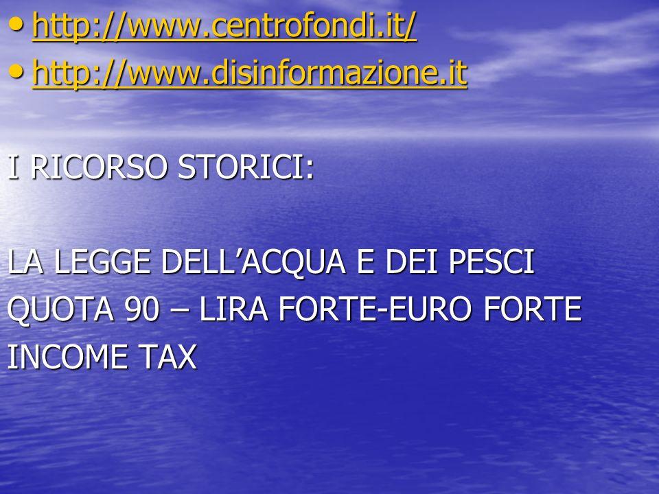 http://www.centrofondi.it/ http://www.disinformazione.it. I RICORSO STORICI: LA LEGGE DELL'ACQUA E DEI PESCI.