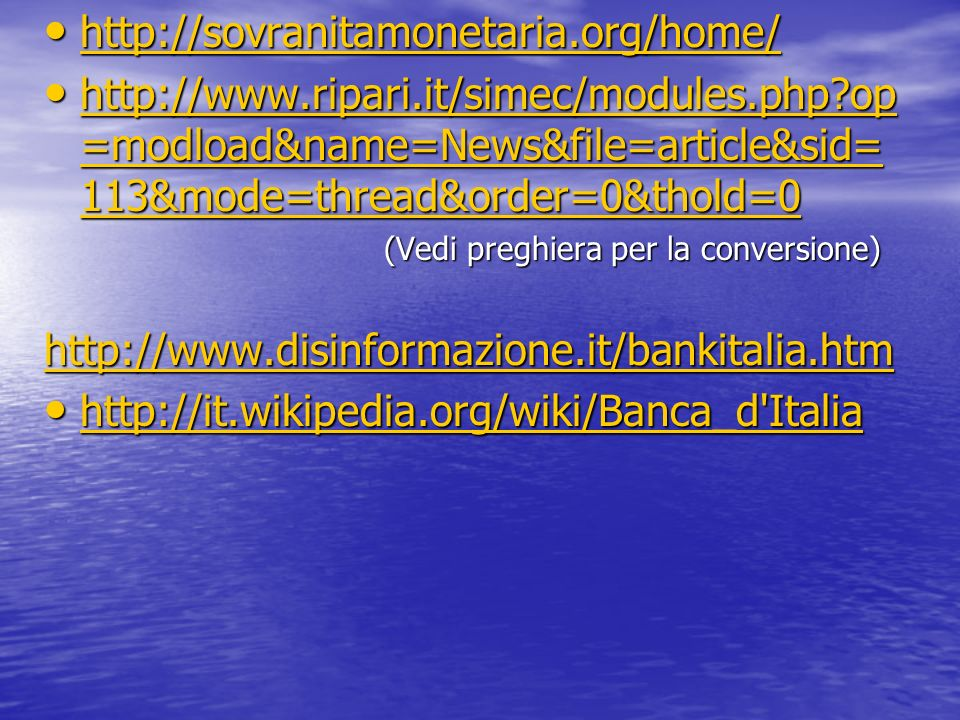 http://sovranitamonetaria.org/home/ http://www.ripari.it/simec/modules.php op=modload&name=News&file=article&sid=113&mode=thread&order=0&thold=0.