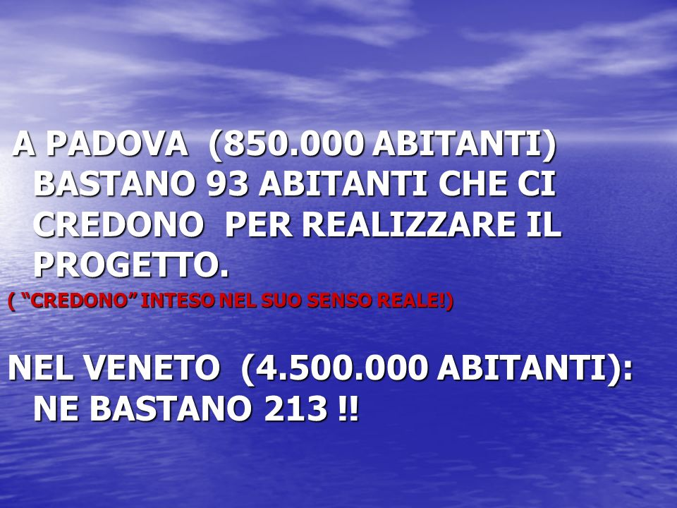 NEL VENETO (4.500.000 ABITANTI): NE BASTANO 213 !!